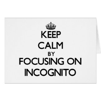 Keep Calm by focusing on Incognito Note Card