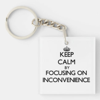 Keep Calm by focusing on Inconvenience Square Acrylic Key Chain