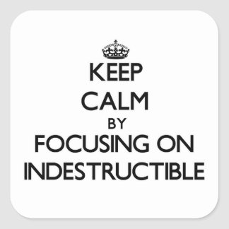 Keep Calm by focusing on Indestructible Square Sticker
