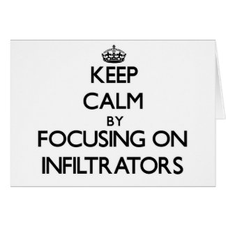 Keep Calm by focusing on Infiltrators Greeting Cards