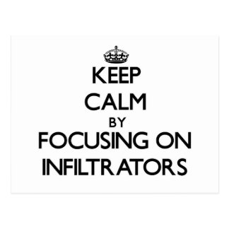 Keep Calm by focusing on Infiltrators Postcard