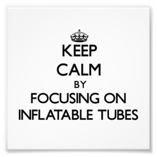 Keep Calm by focusing on Inflatable Tubes Photo Print