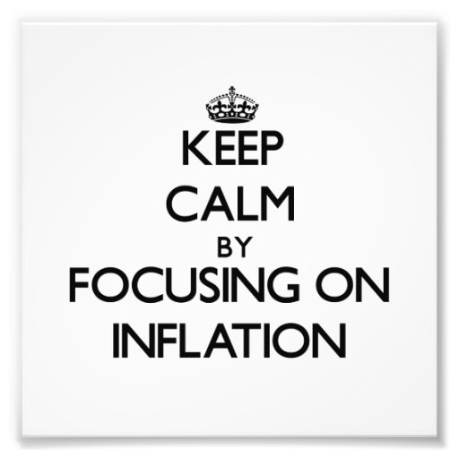 Keep Calm by focusing on Inflation Photographic Print