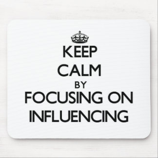 Keep Calm by focusing on Influencing Mousepads