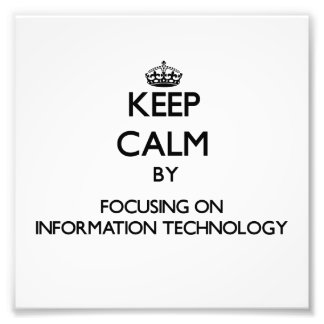 Keep Calm by focusing on Information Technology Photo Print