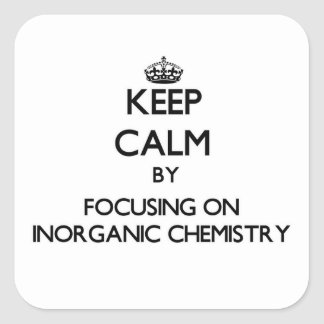 Keep calm by focusing on Inorganic Chemistry Stickers