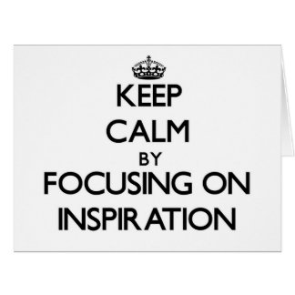 Keep Calm by focusing on Inspiration Cards