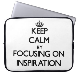Keep Calm by focusing on Inspiration Laptop Sleeves