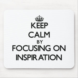 Keep Calm by focusing on Inspiration Mousepads