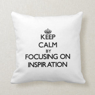 Keep Calm by focusing on Inspiration Pillow