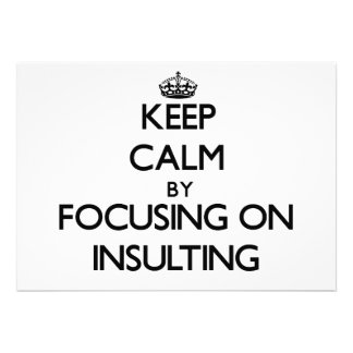 Keep Calm by focusing on Insulting Invitations