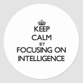 Keep Calm by focusing on Intelligence Round Sticker
