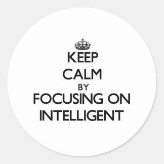 Keep Calm by focusing on Intelligent Round Sticker