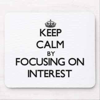 Keep Calm by focusing on Interest Mouse Pad