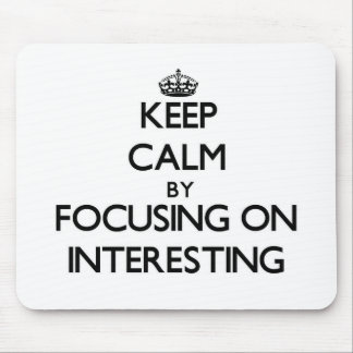 Keep Calm by focusing on Interesting Mousepad