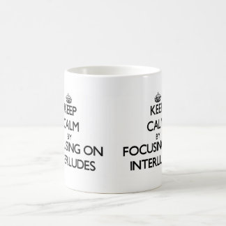 Keep Calm by focusing on Interludes Coffee Mugs