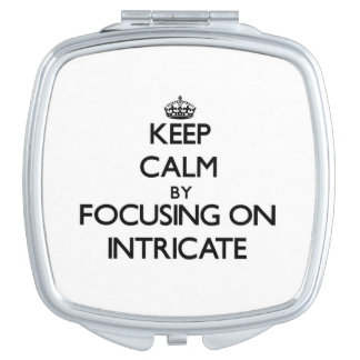 Keep Calm by focusing on Intricate Compact Mirrors
