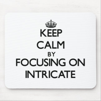 Keep Calm by focusing on Intricate Mousepad