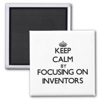 Keep Calm by focusing on Inventors Fridge Magnets