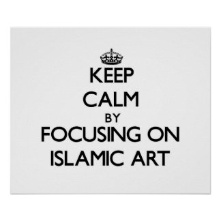 Keep calm by focusing on Islamic Art Print