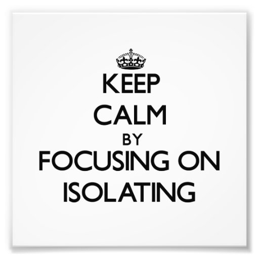 Keep Calm by focusing on Isolating Photographic Print