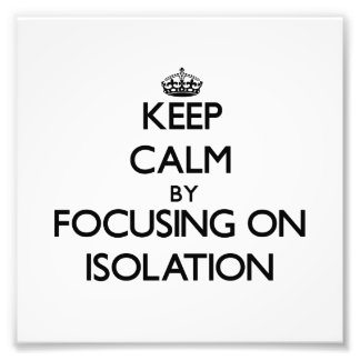 Keep Calm by focusing on Isolation Photo