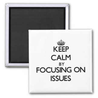 Keep Calm by focusing on Issues Refrigerator Magnet