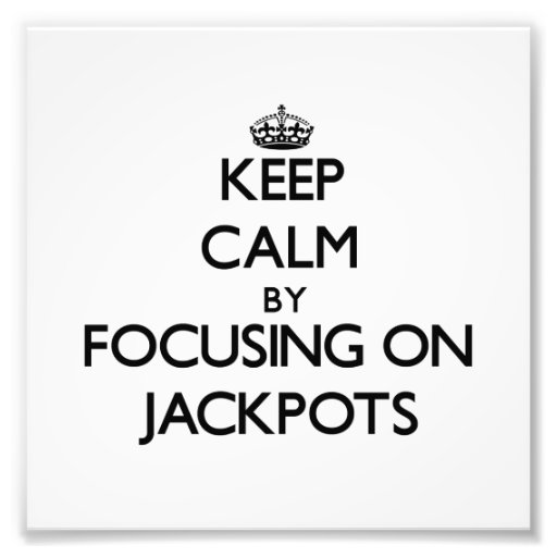 Keep Calm by focusing on Jackpots Photographic Print