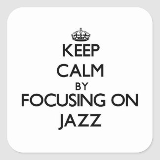 Keep Calm by focusing on Jazz Stickers