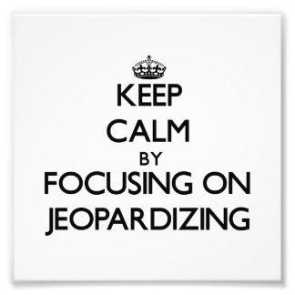 Keep Calm by focusing on Jeopardizing Photo Print