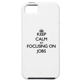 Keep Calm by focusing on Jobs iPhone 5 Case