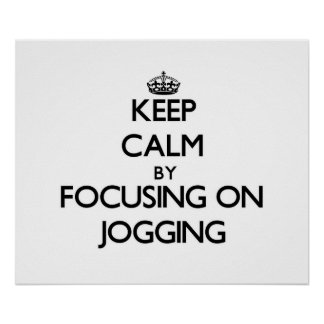 Keep Calm by focusing on Jogging Posters