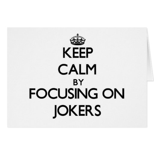 Keep Calm by focusing on Jokers Greeting Cards