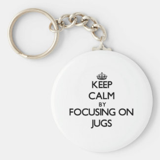 Keep Calm by focusing on Jugs Key Chains