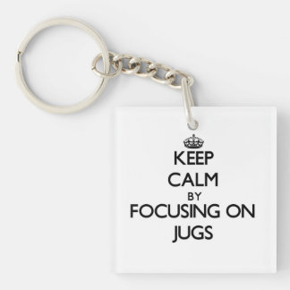 Keep Calm by focusing on Jugs Square Acrylic Key Chains