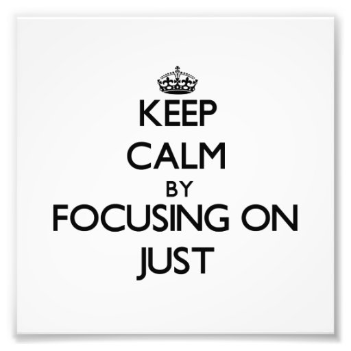 Keep Calm by focusing on Just Photographic Print