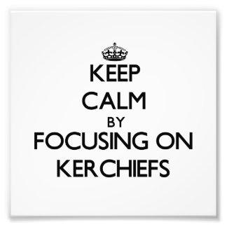 Keep Calm by focusing on Kerchiefs Photograph