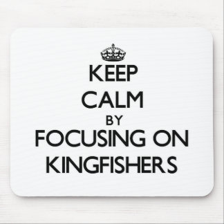Keep Calm by focusing on Kingfishers Mouse Pad