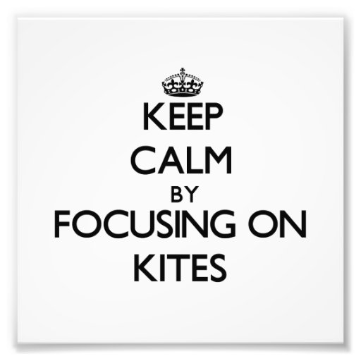 Keep Calm by focusing on Kites Photographic Print