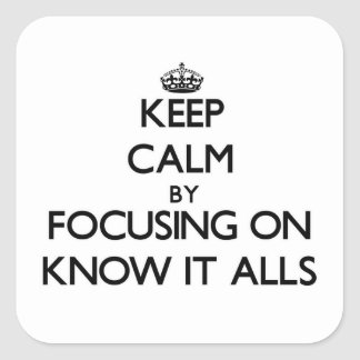 Keep Calm by focusing on Know It Alls Sticker