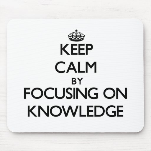 Keep Calm by focusing on Knowledge Mousepad