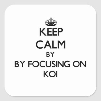Keep calm by focusing on Koi Square Stickers