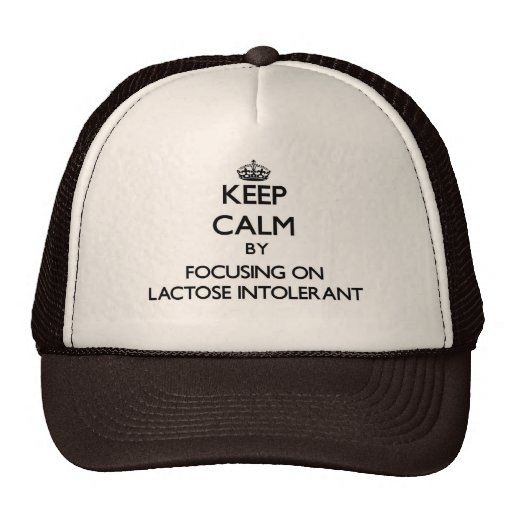 Keep Calm by focusing on Lactose Intolerant Trucker Hats