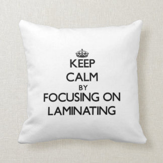 Keep Calm by focusing on Laminating Pillow