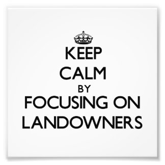 Keep Calm by focusing on Landowners Photograph