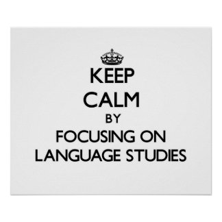 Keep calm by focusing on Language Studies Posters