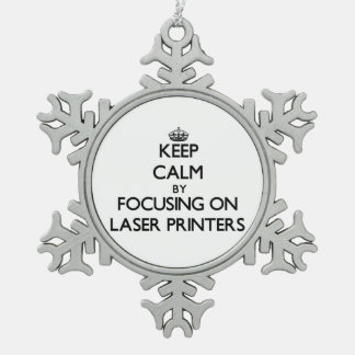 Keep Calm by focusing on Laser Printers Ornament