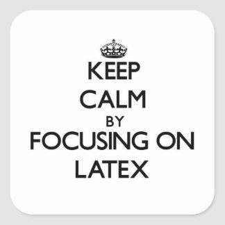 Keep Calm by focusing on Latex Square Sticker