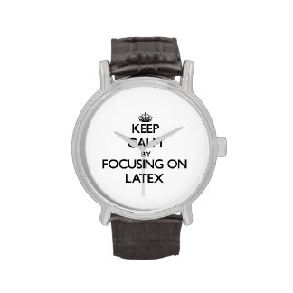 Keep Calm by focusing on Latex Watch