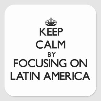 Keep Calm by focusing on Latin America Stickers